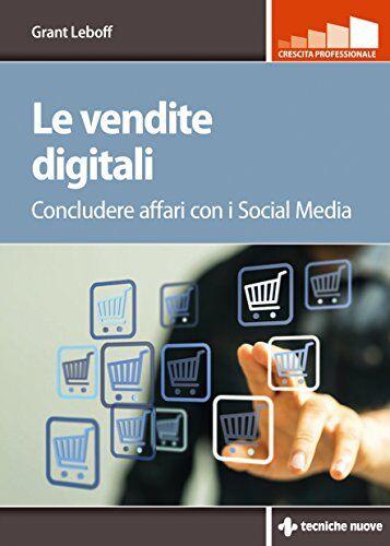 Grant Leboff Le vendite digitali. Usare i