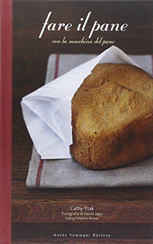 cathy ytak fare il pane con la macchina del pane isbn:9788867530960