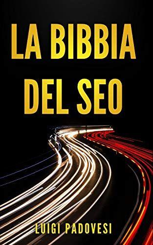 Luigi Padovesi LA BIBBIA DEL SEO: Guida