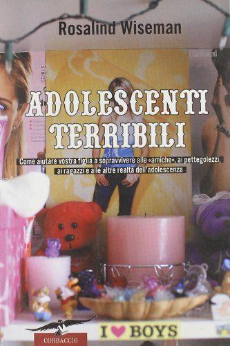 Rosalind Wiseman Adolescenti terribili. Come