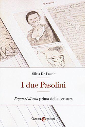 Silvia De Laude I due Pasolini. «Ragazzi di