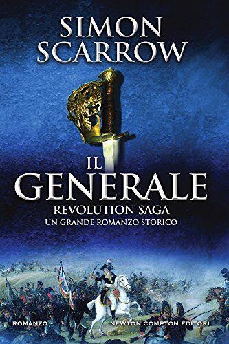 Simon Scarrow Il generale. Revolution saga: 2