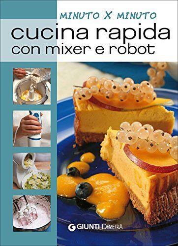 aa.vv. cucina rapida con mixer e robot isbn:9788844045715