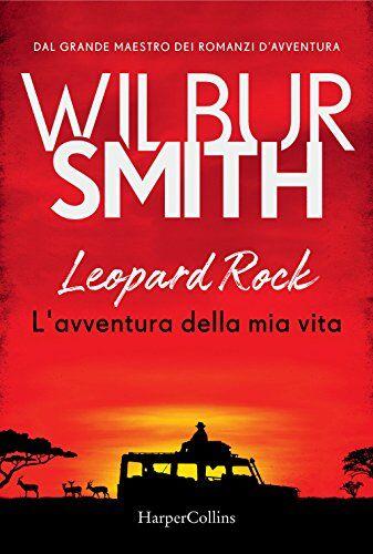 Wilbur Smith Leopard Rock. L'avventura della