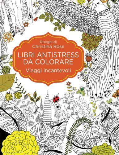 Christina Rose Libri antistress da colorare.