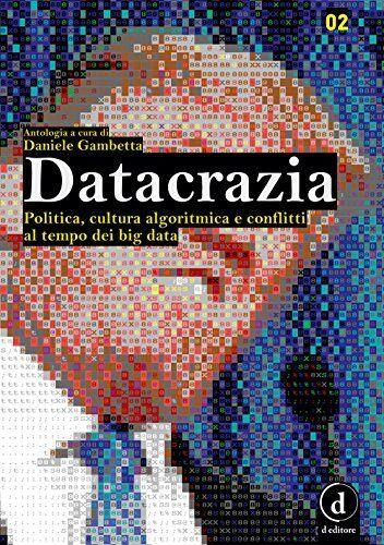 Datacrazia. Politica, cultura algoritmica e