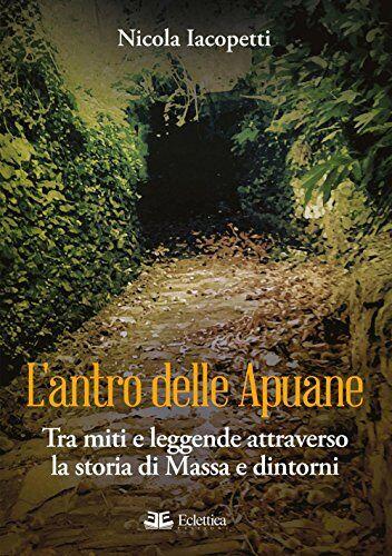 Nicola Iacopetti L'antro delle Apuane. Tra