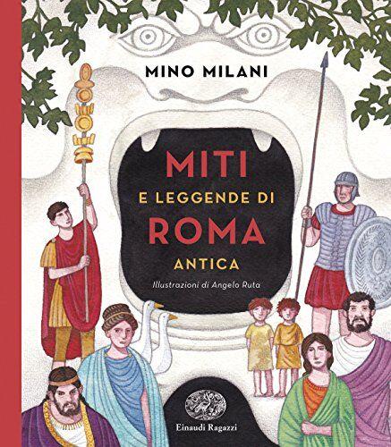 Mino Milani Miti e leggende di Roma antica