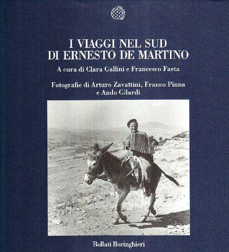 I viaggi nel sud di Ernesto De Martino. Ediz.