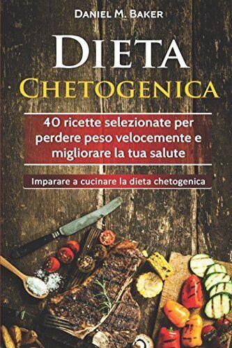 Daniel M. Baker Dieta Chetogenica: 40 ricette