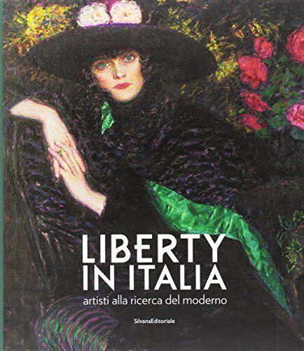 Liberty in Italia. Artisti alla ricerca del