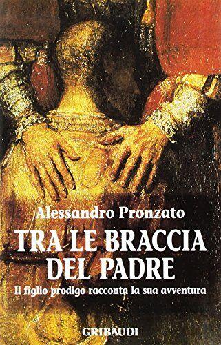 Alessandro Pronzato Tra le braccia del Padre.