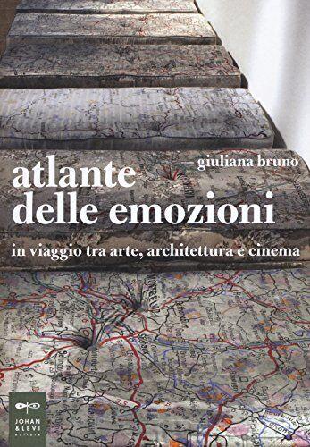 Giuliana Bruno Atlante delle emozioni. In