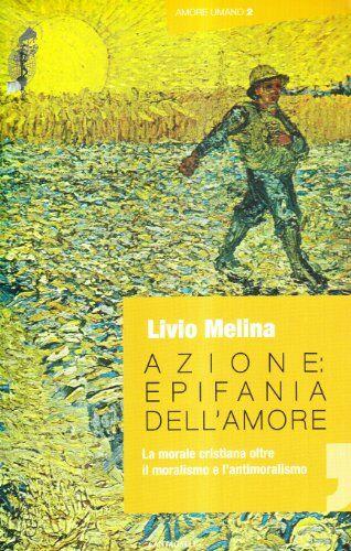 Livio Melina Azione. Epifania dell'amore. La