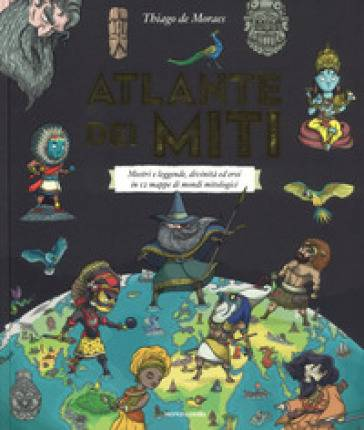 Thiago de Moraes Atlante dei miti. Mostri e