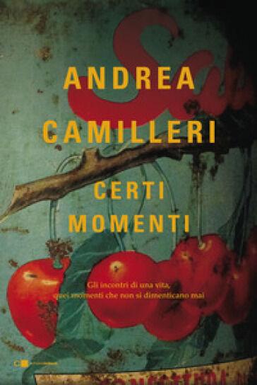 Andrea Camilleri Certi momenti ISBN:9788832962871