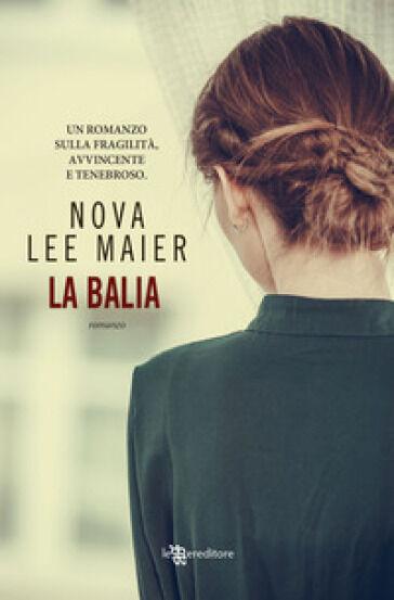 Nova Lee Maier La balia ISBN:9788834737484