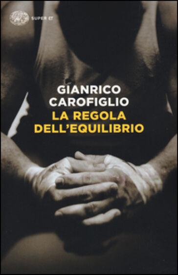 Gianrico Carofiglio La regola dell'equilibrio