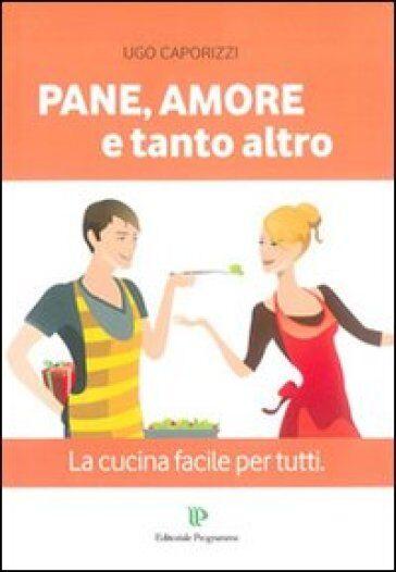 Ugo Caporizzi Pane, amore e tanto altro. La