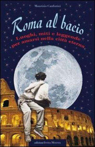 Maurizio Canforini Roma al bacio. Luoghi, miti