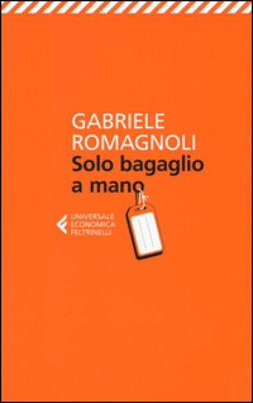 gabriele romagnoli solo bagaglio a mano isbn:9788807888656