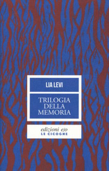 Lia Levi Trilogia della memoria. Tre romanzi