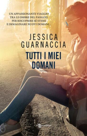 Jessica Guarnaccia Tutti i miei domani