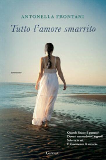 Antonella Frontani Tutto l'amore smarrito