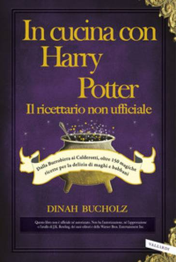 Dinah Bucholz In cucina con Harry Potter. Il