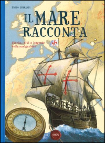 Paolo Ghirardi Il mare racconta. Storia, miti