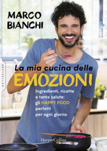 Marco Bianchi La mia cucina delle emozioni.