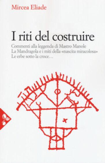 Mircea Eliade I riti del costruire. Commenti