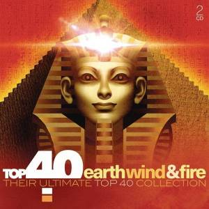 Top 40 Earth Wind & Fire. Their Ultimate Top 40 Collection Earth Wind & Fire