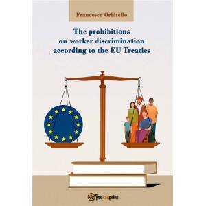 The prohibitions on worker discrimination according to the EU Treaties  ISBN:9788827814468