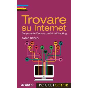 Fabio Brivio Trovare su internet. Dal pulsante Cerca ai confini dell'hacking Fabio Brivio ISBN:9788850332588
