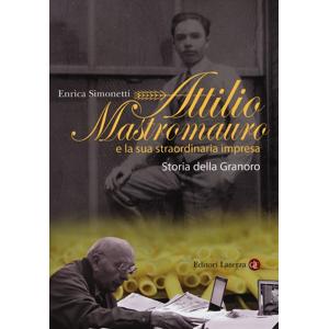 Enrica Simonetti Attilio Mastromauro e la sua straordinaria impresa. Storia della Granoro Enrica Simonetti ISBN:9788858105856