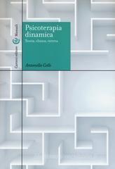 Antonello Colli Psicoterapia dinamica. Teoria,