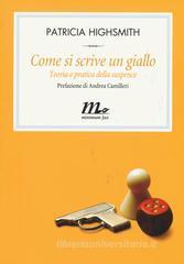 Patricia Highsmith Come si scrive un giallo.