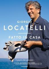 Giorgio Locatelli Fatto in casa. I piatti che