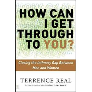 Real, Terrence How Can I Get Through to You?: Closing the Intimacy Gap Between Men and Women