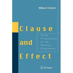 William F Clocksin Clause and Effect: PROLOG Programming for the Working Programmer