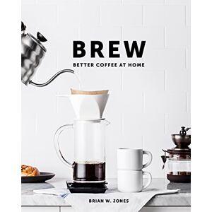 Brian W Jones Brew: Better Coffee at Home
