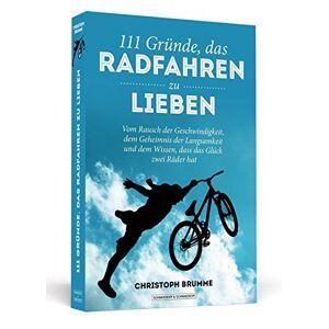 Brumme, Christoph 111 Grnde, das Radfahren zu lieben: Vom Rausch der Geschwindigkeit, dem Geheimnis der Langsamkeit u