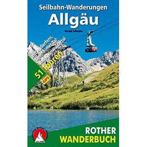 Gerald Schwabe Seilbahn-Wanderungen Allgau: 51 Touren alle Bergbahnen zwischen Oberstdorf und Zugspitze