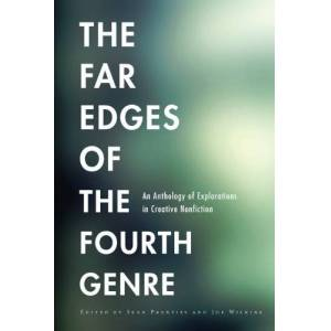 The Far Edges of the Fourth Genre: An Anthology of Explorations in Creative Nonfiction (English Edition)