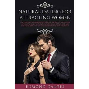 Dantes, Edmond Natural Dating for Attracting Women: The True Men's Playbook to Master the Art of Seduction, Attract Women Without Stupid Pick Up Artist Ego and ... the Man You Want;Montecristo Doesn't Exist