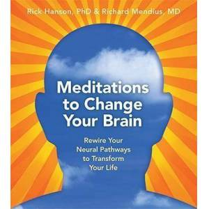 Meditations to Change Your Brain by Rick Hanson