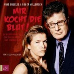 Mir kocht die Blut!. Die wunderbare Welt der Querulanten und Sonderlinge, Roger Willemsen, Luisterboek
