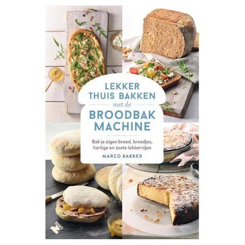 Lekker thuis bakken met de broodbakmachine - Marco Bakker (ISBN: 9789022335369)