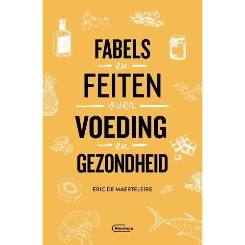 Fabels en feiten over voeding en gezondheid - Eric de Maerteleire (ISBN: 9789022337844)